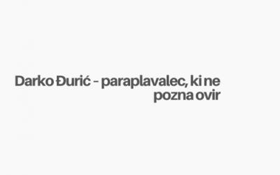 Darko Đurić – paraplavalec, ki ne pozna ovir