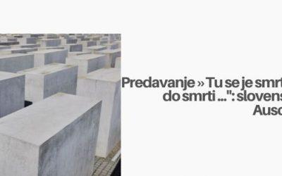 "Predavanje Borisa Hajdinjaka, direktorja Sinagoge Maribor, ""Tu se je smrt utrudila do smrti …"": slovenske žrtve Auschwitza"
